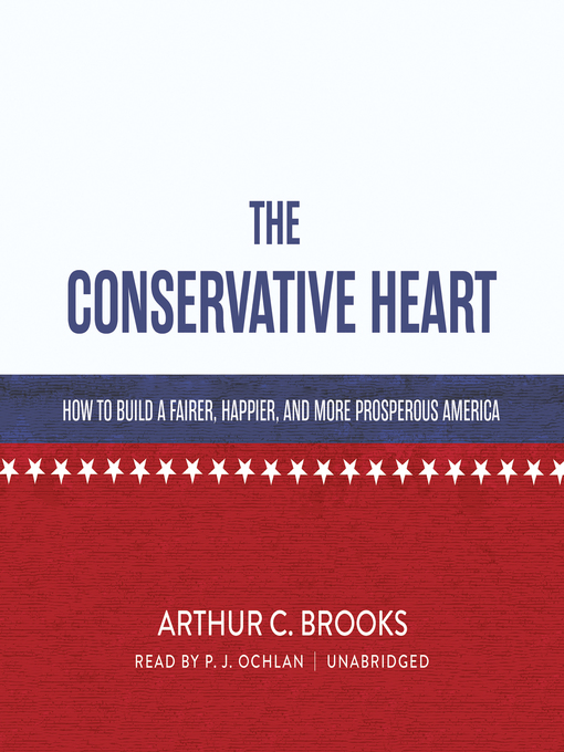 Title details for The Conservative Heart by Arthur C. Brooks - Available