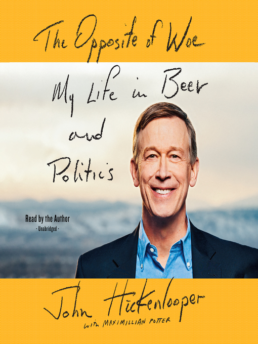 Title details for The Opposite of Woe by John Hickenlooper - Available