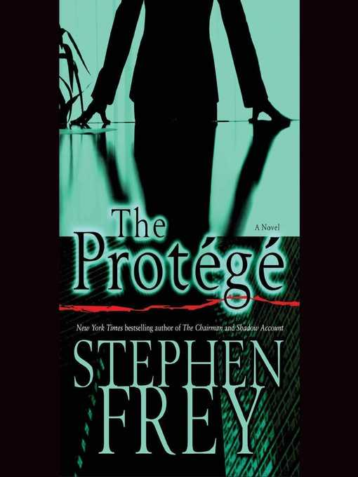 Title details for The Protégé by Stephen Frey - Available