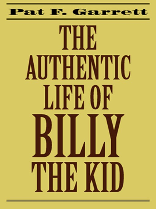 Title details for The Authentic Life of Billy the Kid by Pat F. Garrett - Wait list