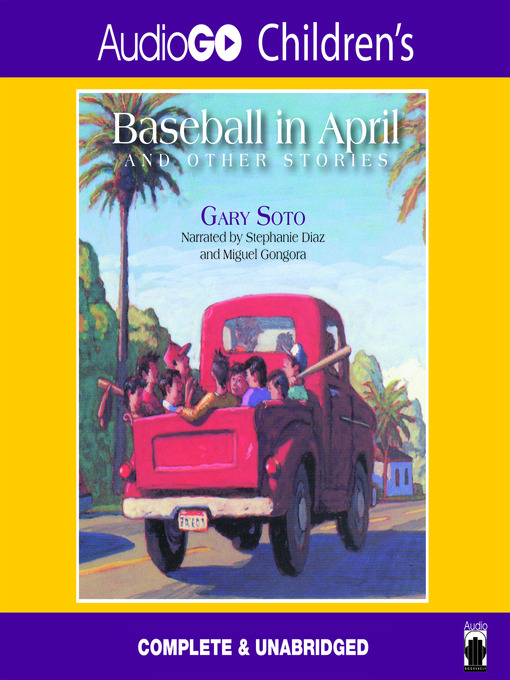 Title details for Baseball in April and Other Stories by Gary Soto - Available