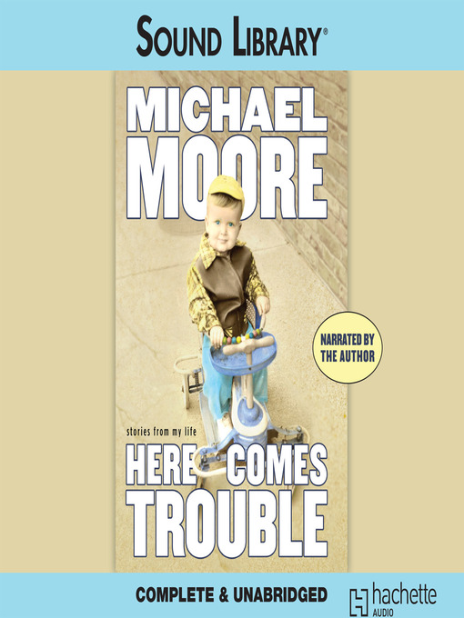 Title details for Here Comes Trouble by Michael Moore - Wait list