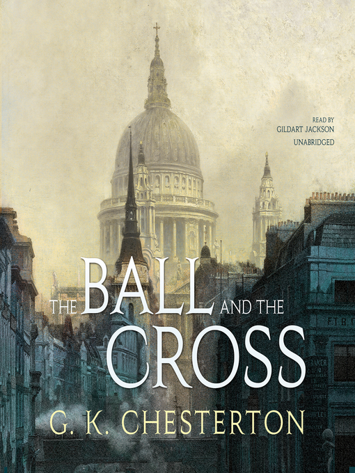 Title details for The Ball and the Cross by G. K. Chesterton - Available