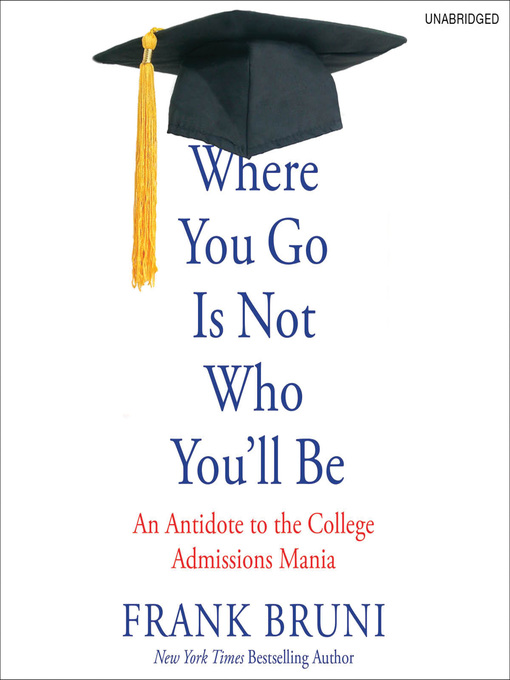 Title details for Where You Go Is Not Who You'll Be by Frank Bruni - Available