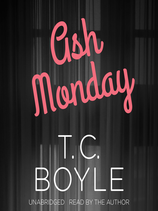 Title details for Ash Monday by T. C. Boyle - Available
