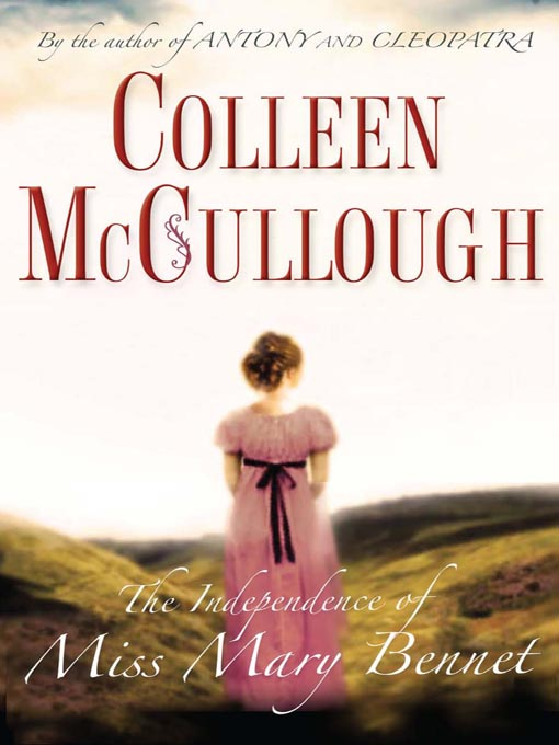Title details for The Independence of Miss Mary Bennet by Colleen McCullough - Available