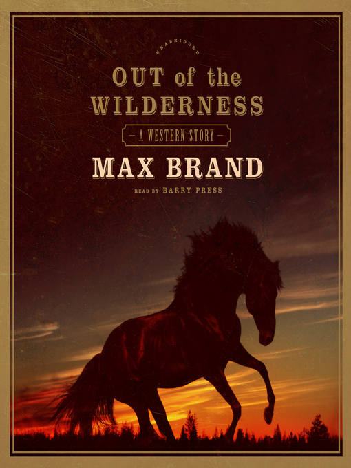 Title details for Out of the Wilderness by Max Brand - Wait list