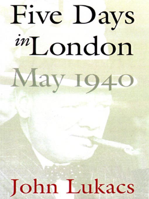 Title details for Five Days in London by John Lukacs - Available