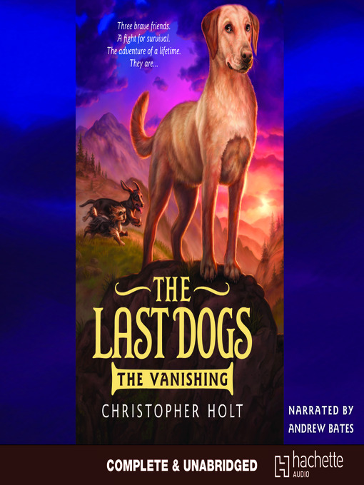Title details for The Last Dogs: The Vanishing by Christopher Holt - Available