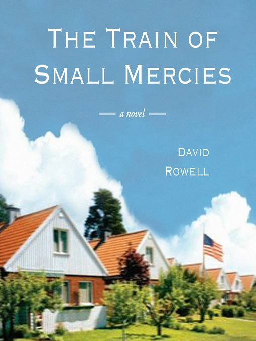Title details for The Train of Small Mercies by David Rowell - Available