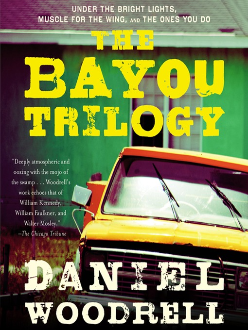 Title details for The Bayou Trilogy by Daniel Woodrell - Wait list
