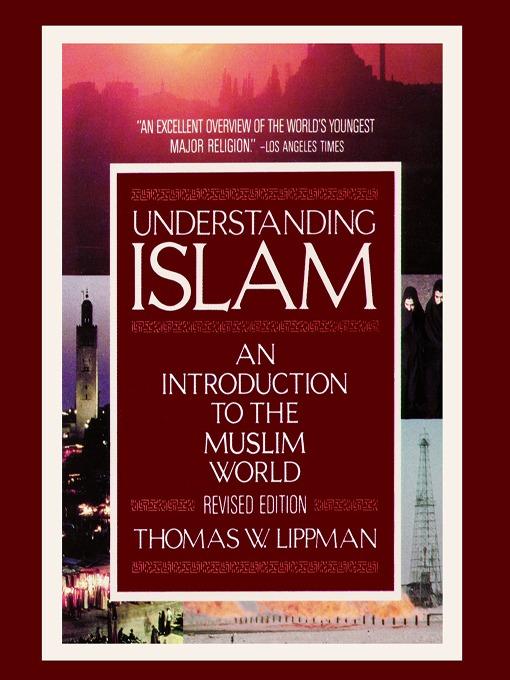 thomas w lippmans understanding islam essay The paperback of the understanding islam: an introduction to the muslim world: third revised edition by thomas w lippman at barnes & noble free.