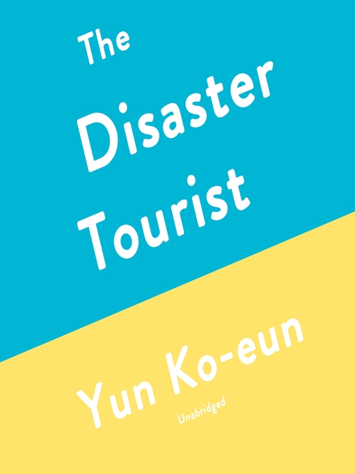 Title details for The Disaster Tourist by Yun Ko-eun - Wait list