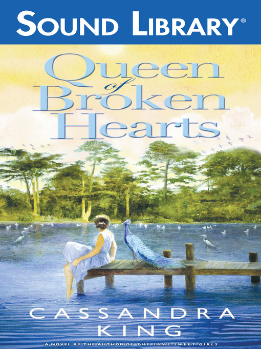 Title details for The Queen of Broken Hearts by Cassandra King - Available