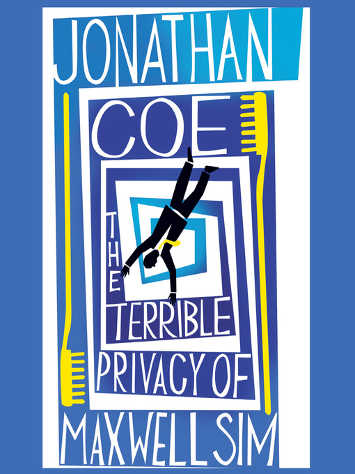Title details for The Terrible Privacy of Maxwell Sim by Jonathan Coe - Available