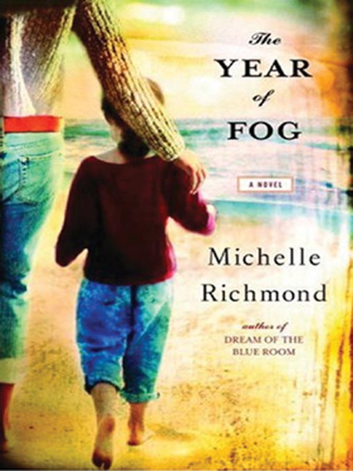 Title details for The Year of Fog by Michelle Richmond - Available