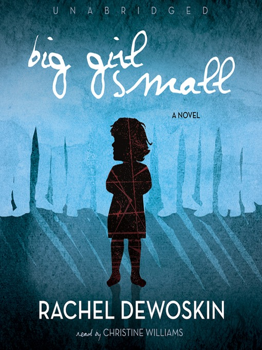 Title details for Big Girl Small by Rachel DeWoskin - Available