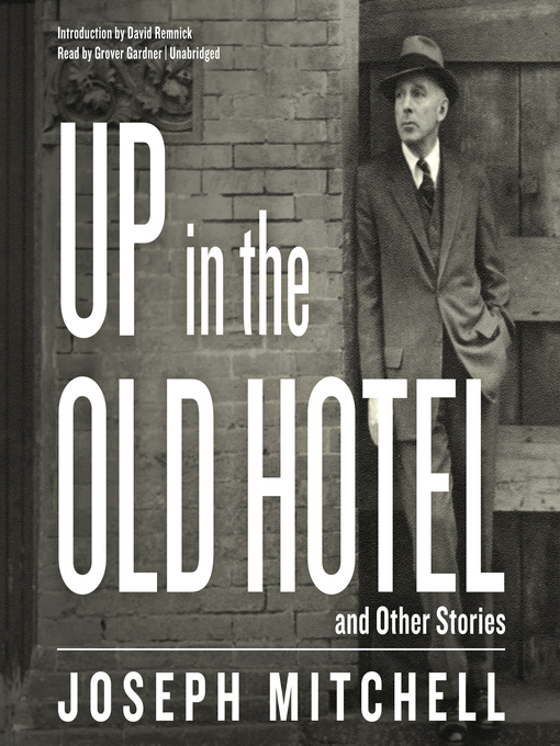Title details for Up in the Old Hotel, and Other Stories by Joseph Mitchell - Wait list