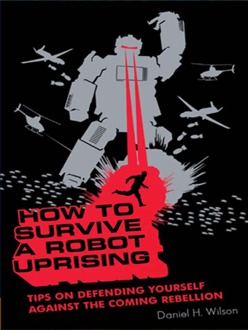 Title details for How to Survive a Robot Uprising by Daniel H. Wilson - Available