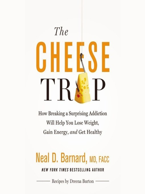 Title details for The Cheese Trap by Neal D. Barnard, MD, FACC - Available