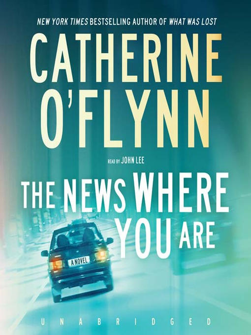 Title details for The News Where You Are by Catherine O'Flynn - Available