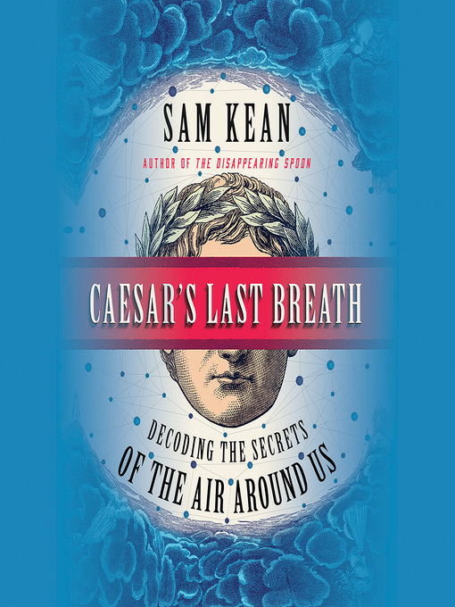 Title details for Caesar's Last Breath by Sam Kean - Available