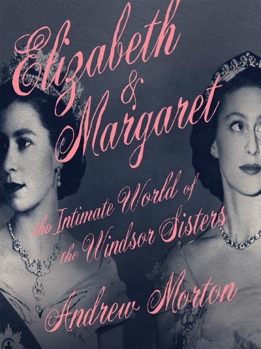 Title details for Elizabeth & Margaret by Andrew Morton - Wait list