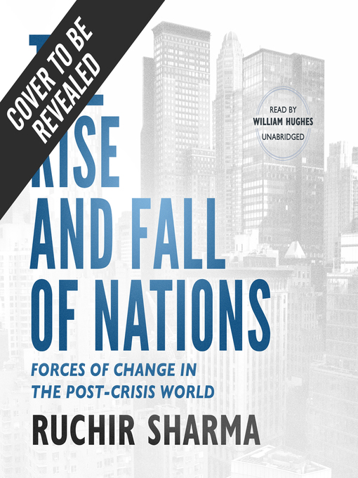 Title details for The Rise and Fall of Nations by Ruchir Sharma - Wait list