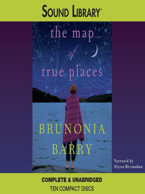 Title details for The Map of True Places by Brunonia Barry - Available