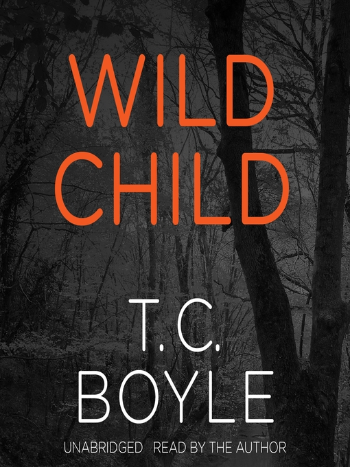 Title details for Wild Child by T. C. Boyle - Available
