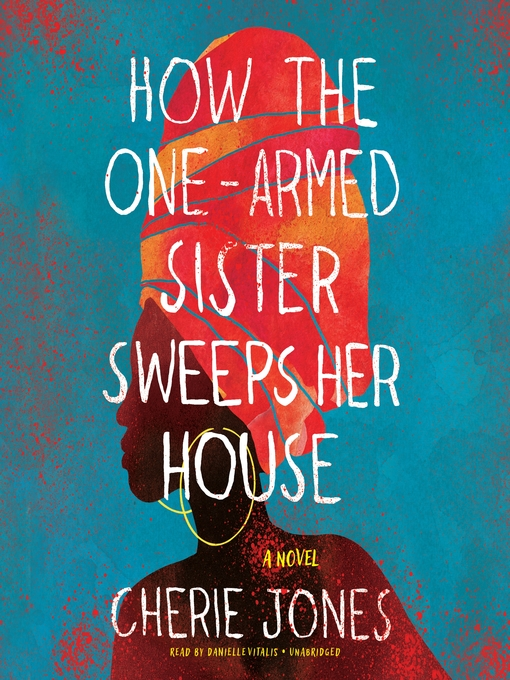 Title details for How the One-Armed Sister Sweeps Her House by Cherie Jones - Wait list