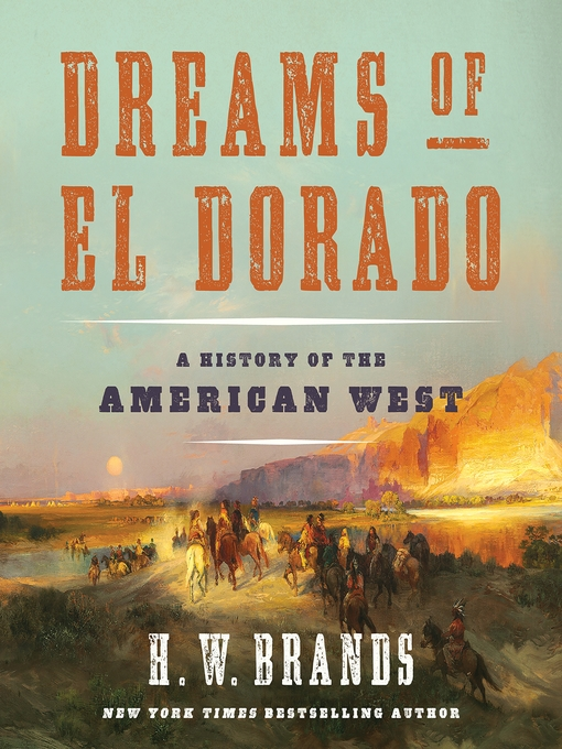 Title details for Dreams of El Dorado by H. W. Brands - Available