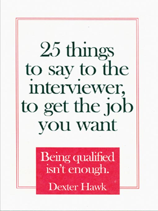Cover of 25 Things to Say to the Interviewer, to Get the Job You Want