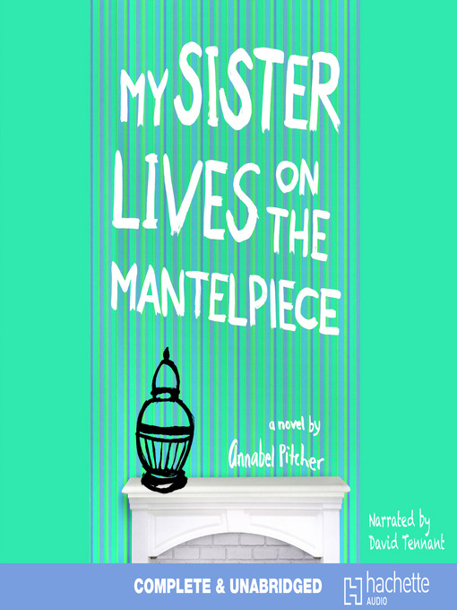 Title details for My Sister Lives on the Mantelpiece by Annabel Pitcher - Available