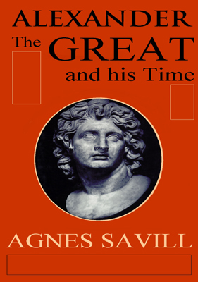 Title details for Alexander the Great and His Time by Agnes Savill - Available