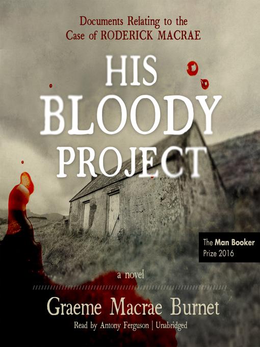 Title details for His Bloody Project by Graeme Macrae Burnet - Wait list
