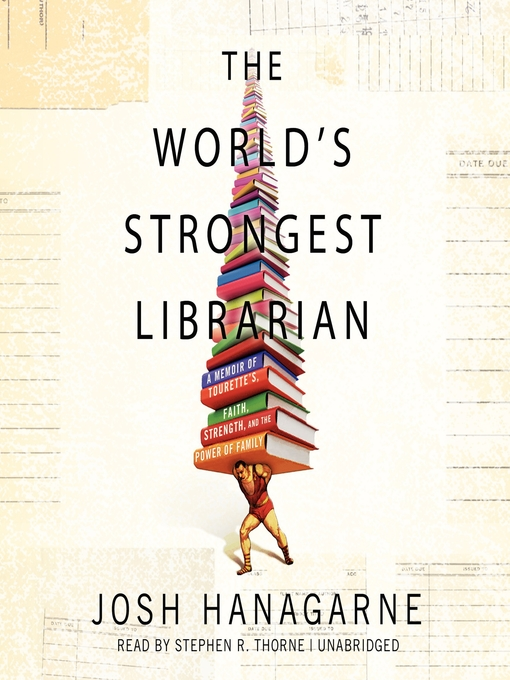 Title details for The World's Strongest Librarian by Josh Hanagarne - Available