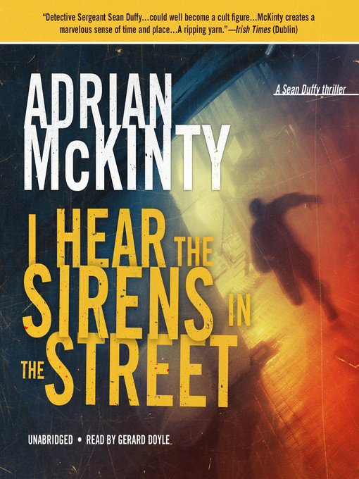 Title details for I Hear the Sirens in the Street by Adrian McKinty - Available