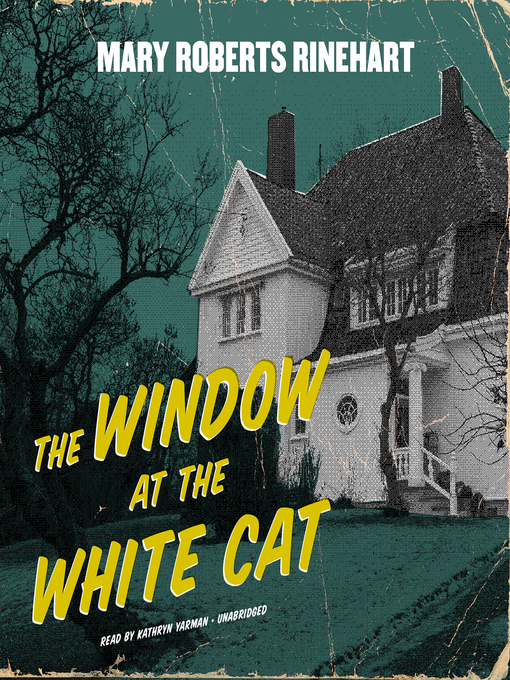 Title details for The Window at the White Cat by Mary Roberts Rinehart - Available