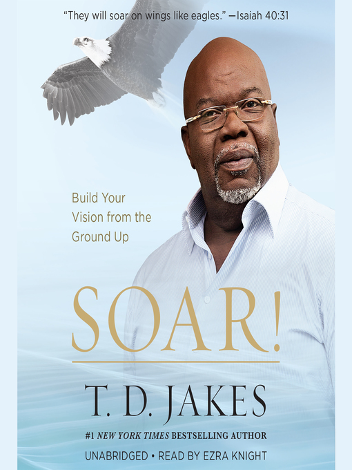 Title details for Soar! by T. D. Jakes - Available