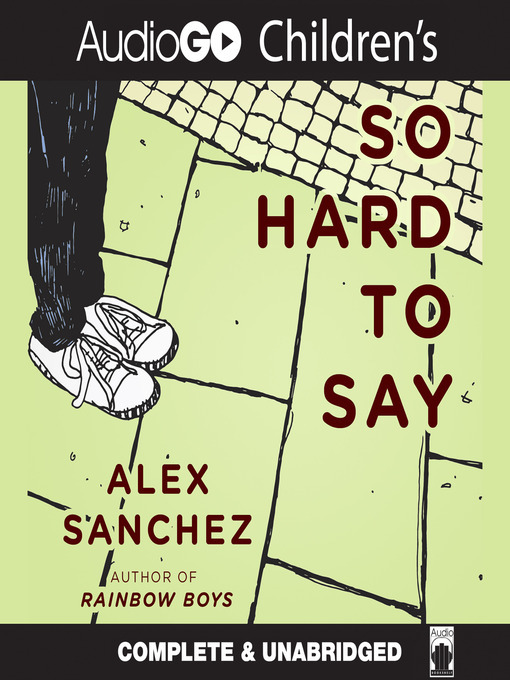 Title details for So Hard to Say by Alex Sanchez - Available
