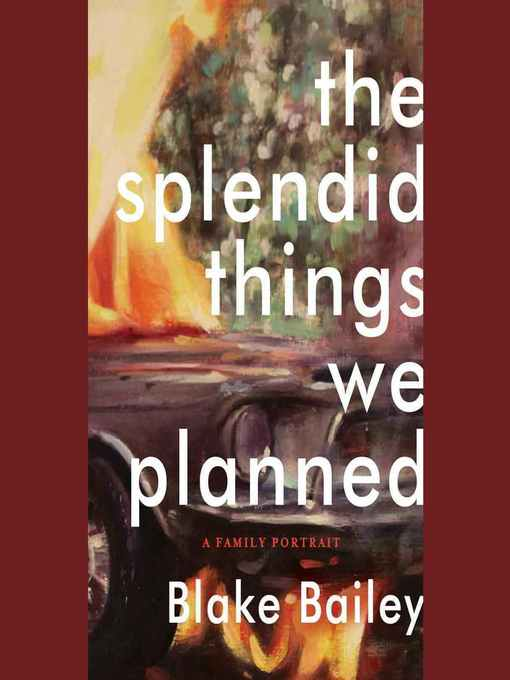Title details for The Splendid Things We Planned by Blake Bailey - Available