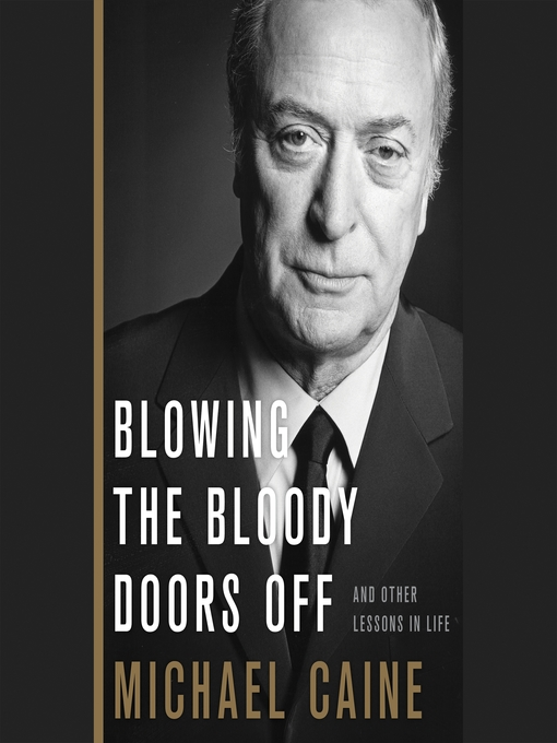 Title details for Blowing the Bloody Doors Off by Michael Caine - Available