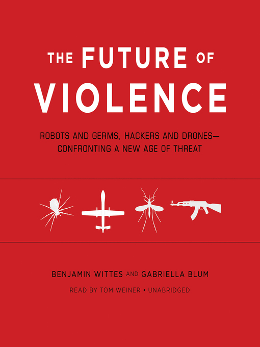 Title details for The Future of Violence by Benjamin Wittes - Available
