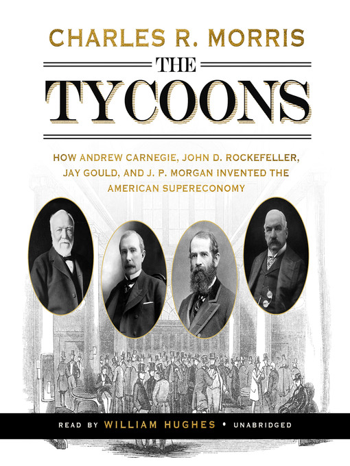 Title details for The Tycoons by Charles R. Morris - Available