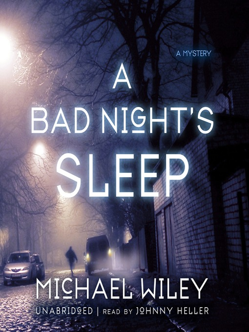 Title details for A Bad Night's Sleep by Michael Wiley - Available
