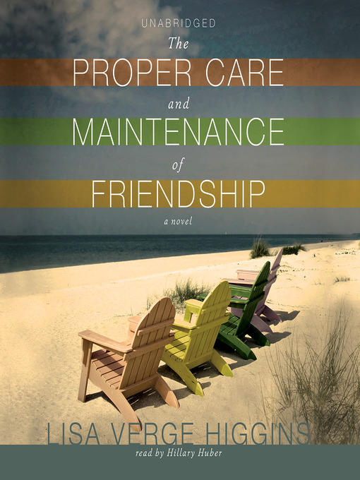 Title details for The Proper Care and Maintenance of Friendship by Lisa Verge Higgins - Available