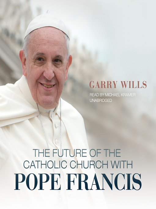 Title details for The Future of the Catholic Church with Pope Francis by Garry Wills - Available