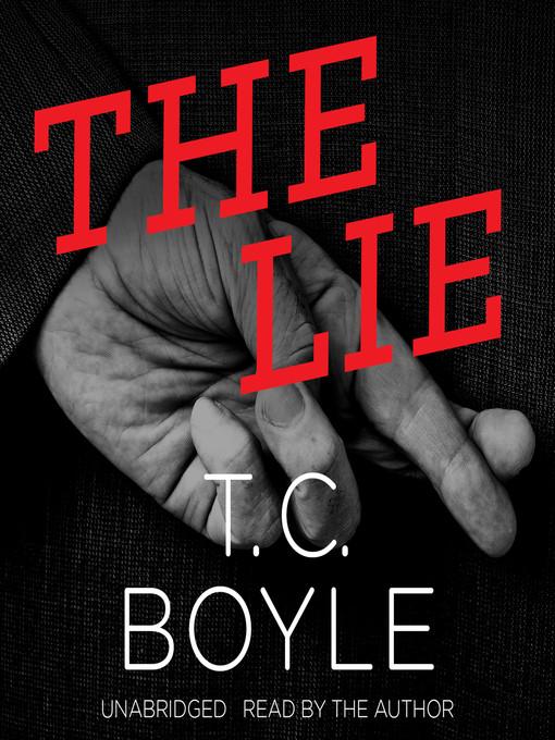 Title details for The Lie by T. C. Boyle - Wait list