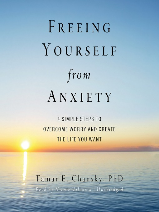 Title details for Freeing Yourself from Anxiety by Tamar E. Chansky, PhD - Wait list